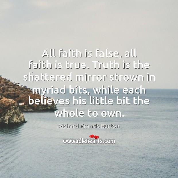 All faith is false, all faith is true. Truth is the shattered Image