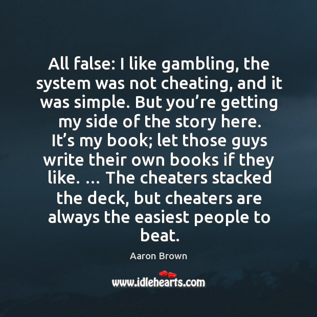 Image, All false: I like gambling, the system was not cheating, and it was simple.