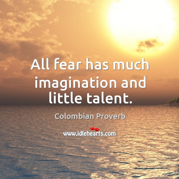 Image, All fear has much imagination and little talent.