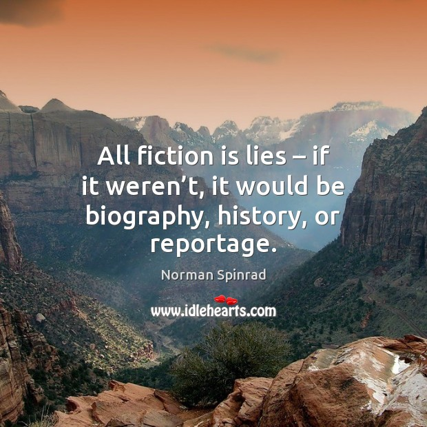 All fiction is lies – if it weren't, it would be biography, history, or reportage. Image