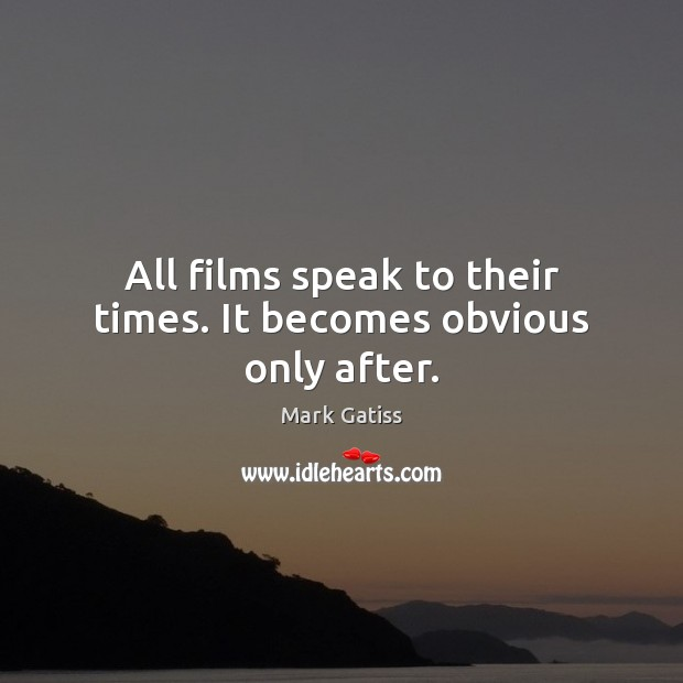 Image, All films speak to their times. It becomes obvious only after.