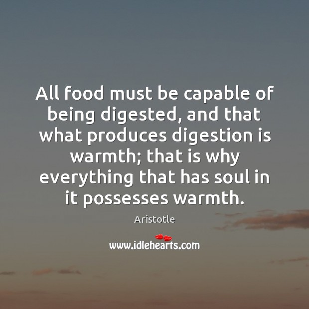 Image, All food must be capable of being digested, and that what produces