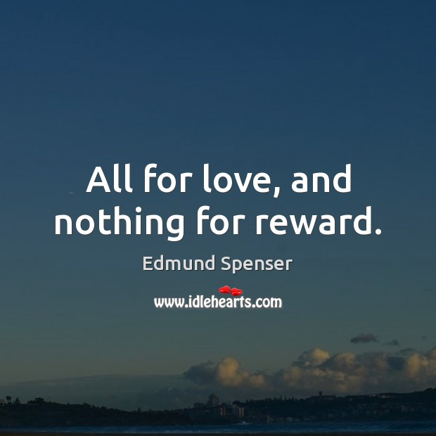 All for love, and nothing for reward. Image