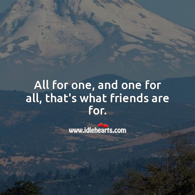 All for one, and one for all, that's what friends are for. Friendship Messages Image