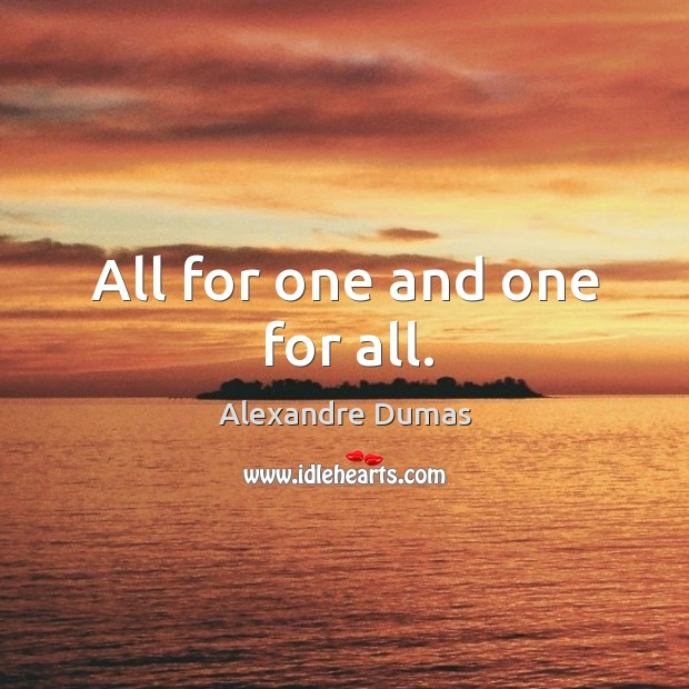 Image, All for one and one for all.
