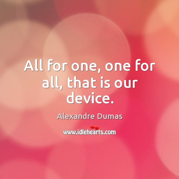 Image, All for one, one for all, that is our device.