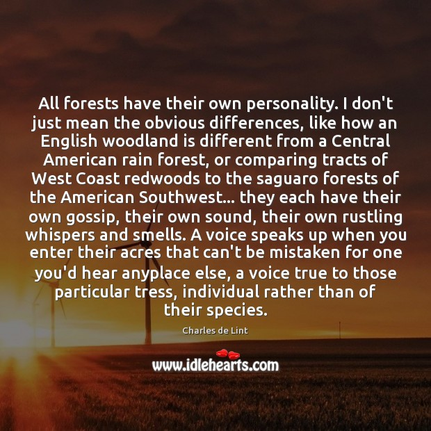 All forests have their own personality. I don't just mean the obvious Charles de Lint Picture Quote