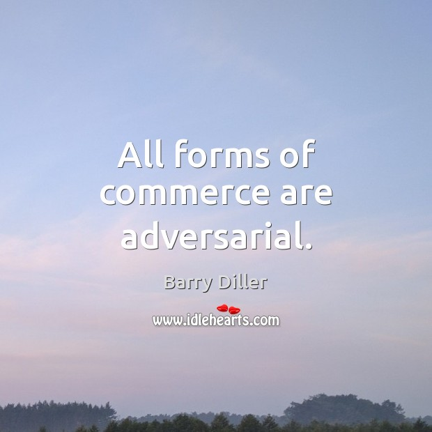 Image, All forms of commerce are adversarial.