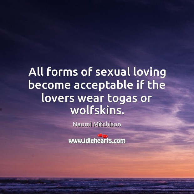 All forms of sexual loving become acceptable if the lovers wear togas or wolfskins. Image