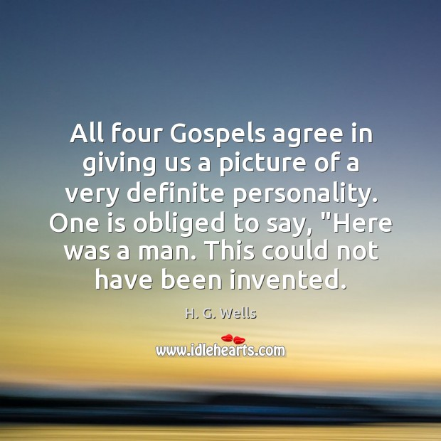 All four Gospels agree in giving us a picture of a very Image