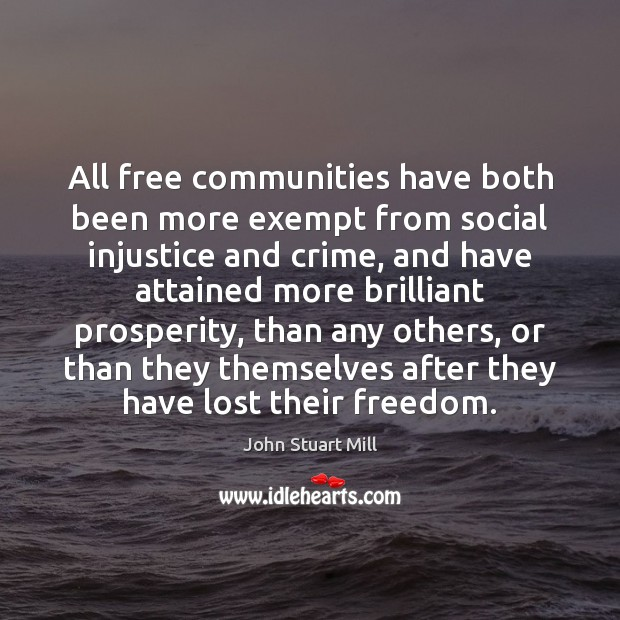 All free communities have both been more exempt from social injustice and John Stuart Mill Picture Quote
