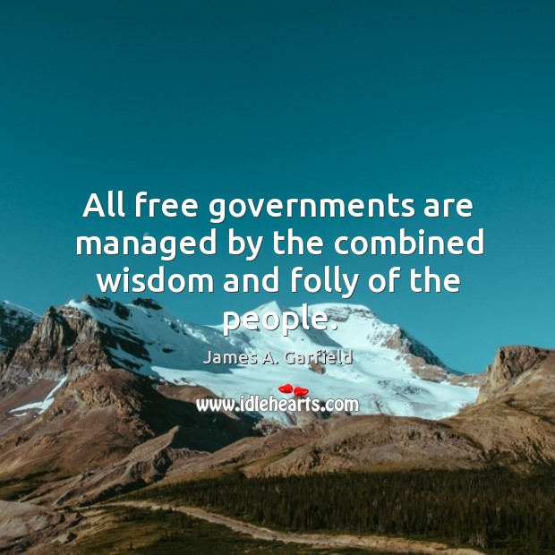 All free governments are managed by the combined wisdom and folly of the people. Image