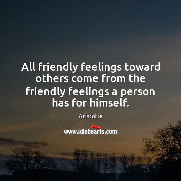 Image, All friendly feelings toward others come from the friendly feelings a person