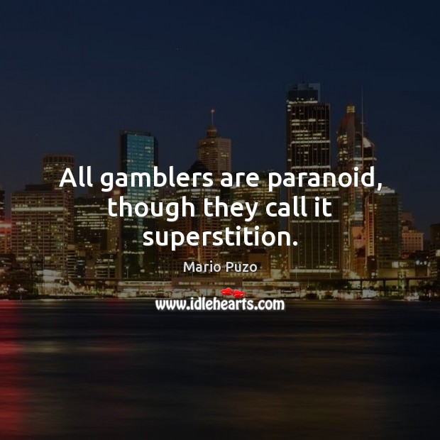 All gamblers are paranoid, though they call it superstition. Mario Puzo Picture Quote