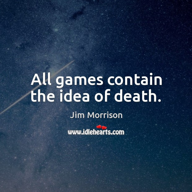 Image, All games contain the idea of death.