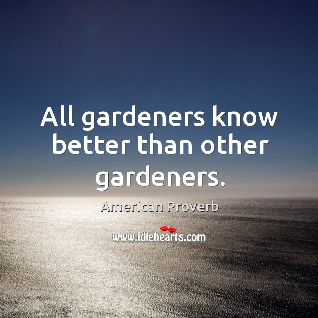 Image, All gardeners know better than other gardeners.