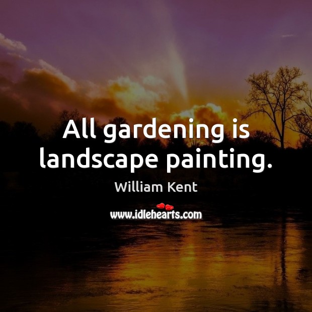 All gardening is landscape painting. Gardening Quotes Image
