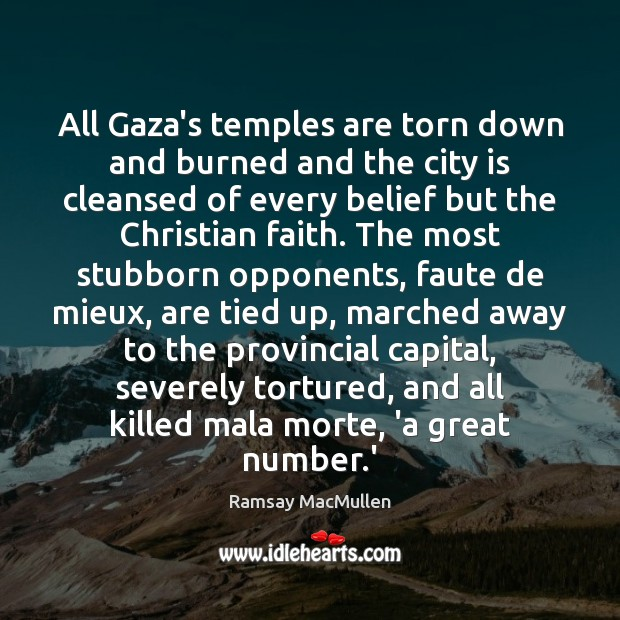 All Gaza's temples are torn down and burned and the city is Ramsay MacMullen Picture Quote