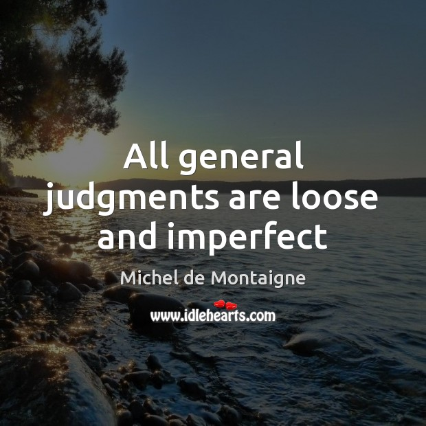 Image, All general judgments are loose and imperfect