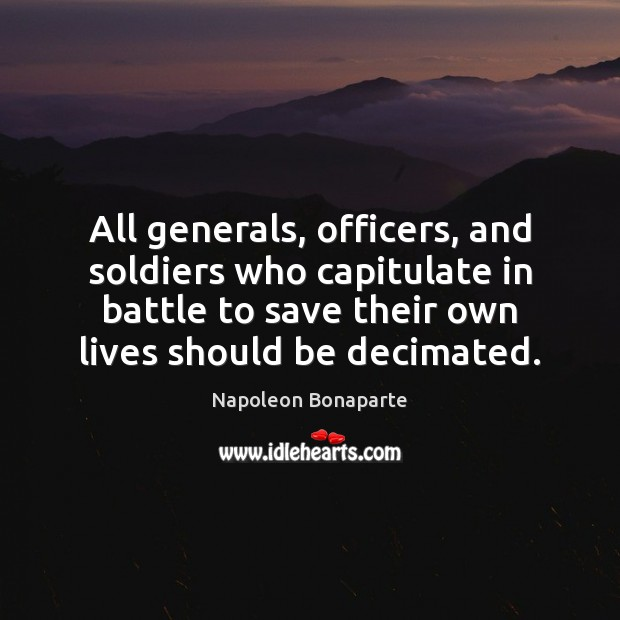 All generals, officers, and soldiers who capitulate in battle to save their Napoleon Bonaparte Picture Quote