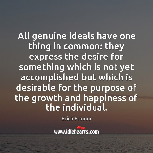 All genuine ideals have one thing in common: they express the desire Erich Fromm Picture Quote