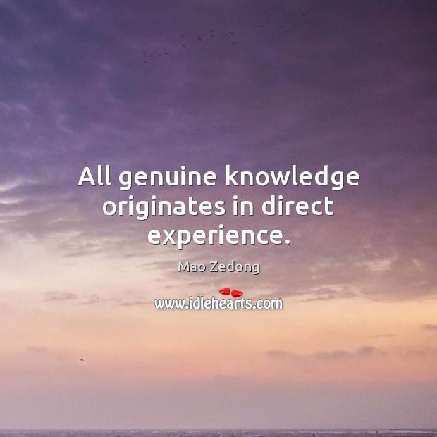 All genuine knowledge originates in direct experience. Image