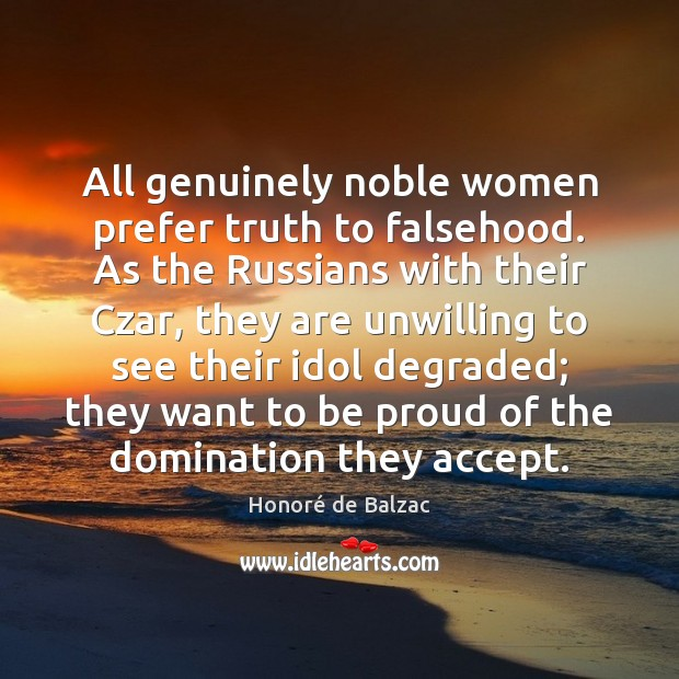 Image, All genuinely noble women prefer truth to falsehood. As the Russians with