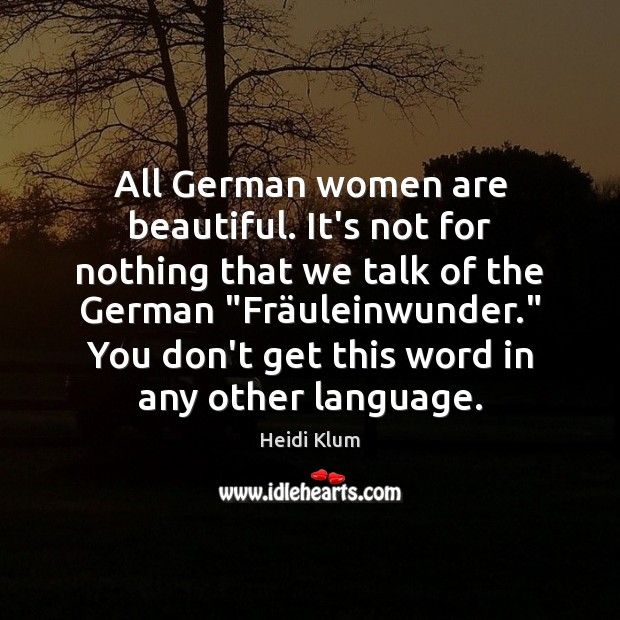 All German women are beautiful. It's not for nothing that we talk Heidi Klum Picture Quote