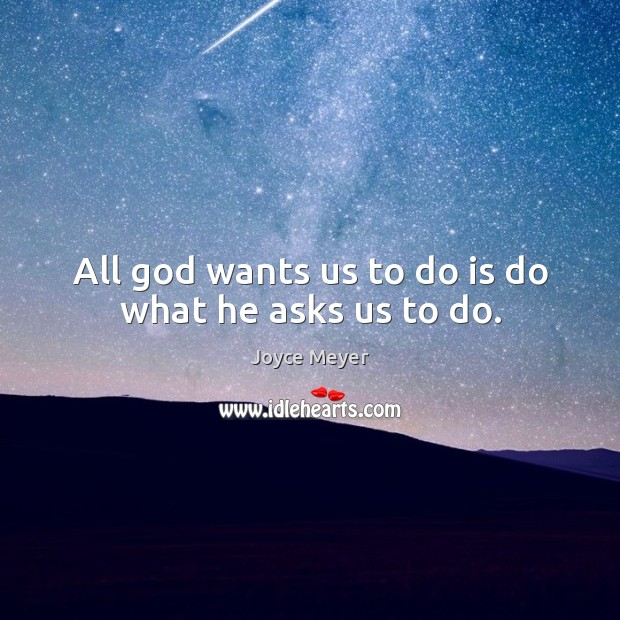 Image, All God wants us to do is do what he asks us to do.