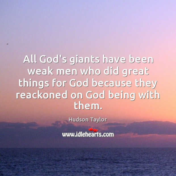 All God's giants have been weak men who did great things for Image