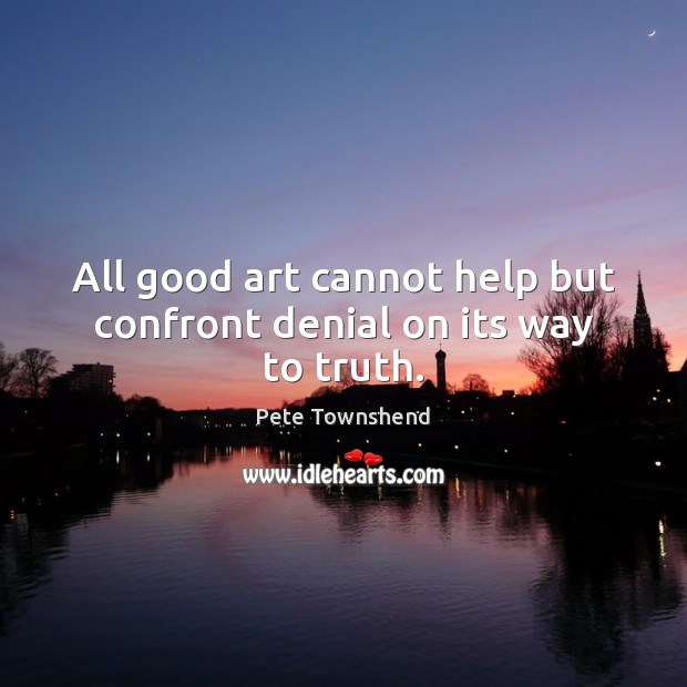 Image, All good art cannot help but confront denial on its way to truth.