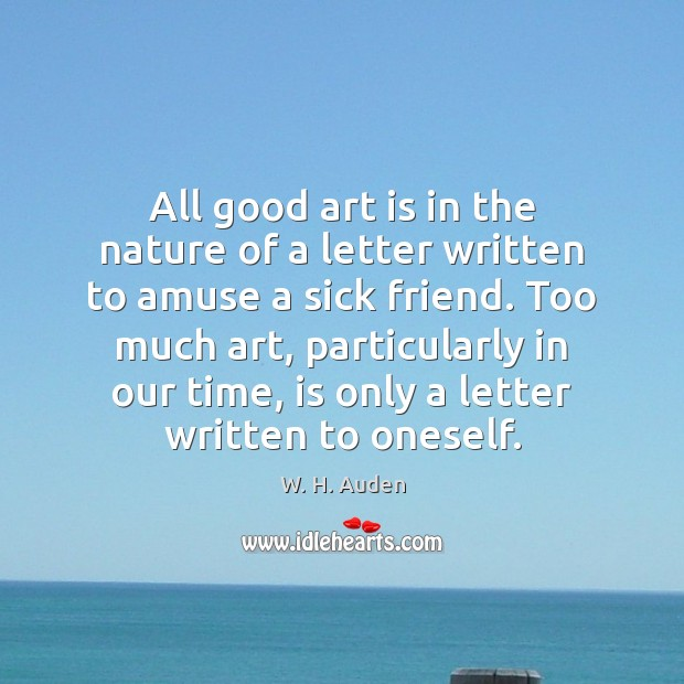 All good art is in the nature of a letter written to W. H. Auden Picture Quote