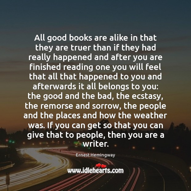 All good books are alike in that they are truer than if Ernest Hemingway Picture Quote