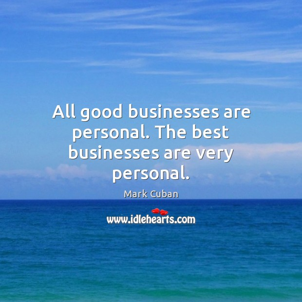 Image, All good businesses are personal. The best businesses are very personal.