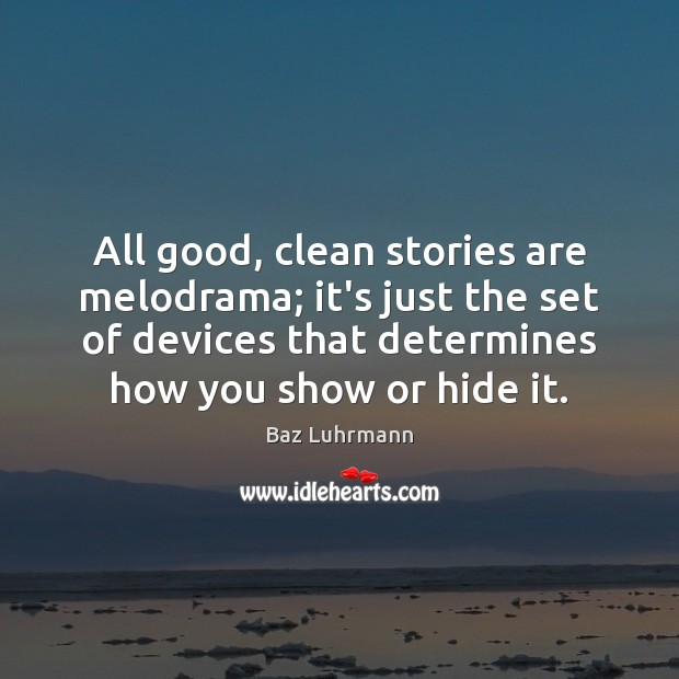 All good, clean stories are melodrama; it's just the set of devices Baz Luhrmann Picture Quote