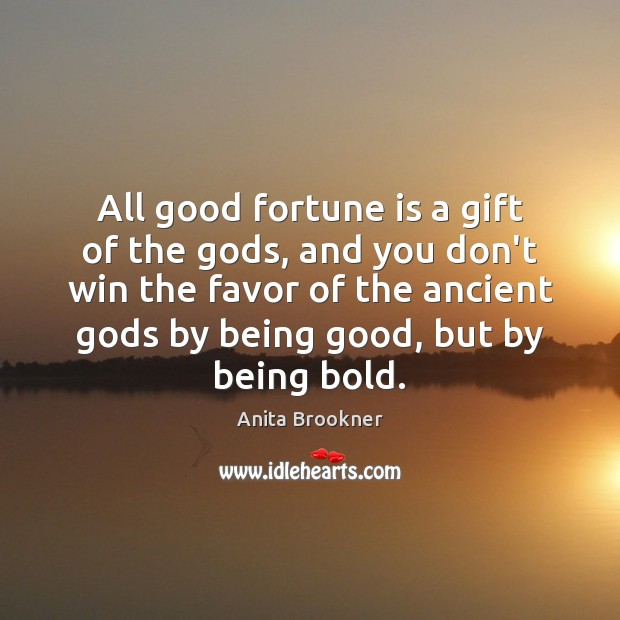 Image, All good fortune is a gift of the gods, and you don't
