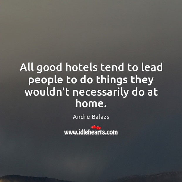 Image, All good hotels tend to lead people to do things they wouldn't necessarily do at home.