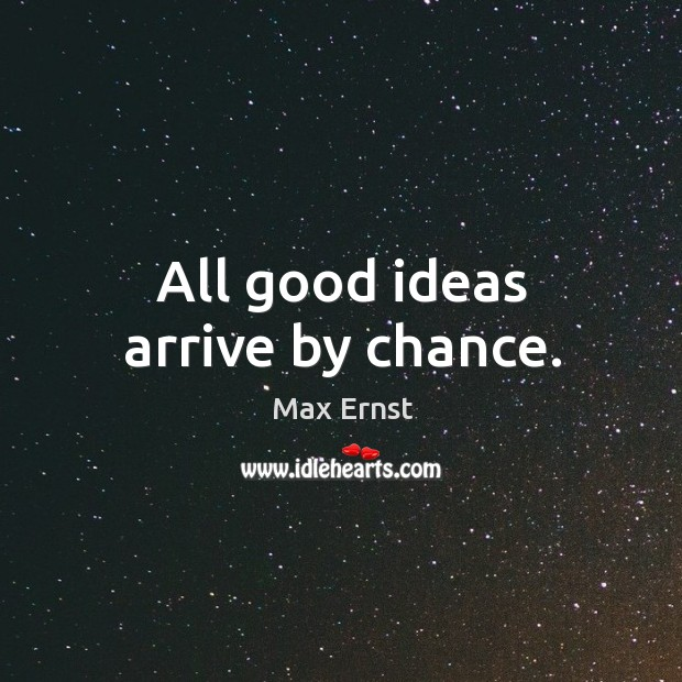 Image, All good ideas arrive by chance.