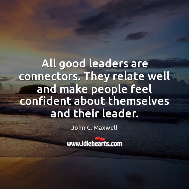 All good leaders are connectors. They relate well and make people feel Image