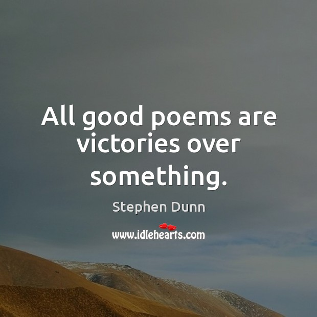 All good poems are victories over something. Image