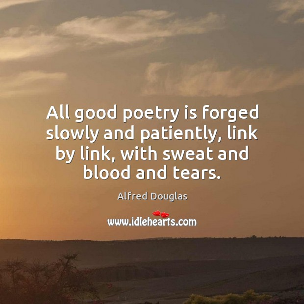 Image, All good poetry is forged slowly and patiently, link by link, with