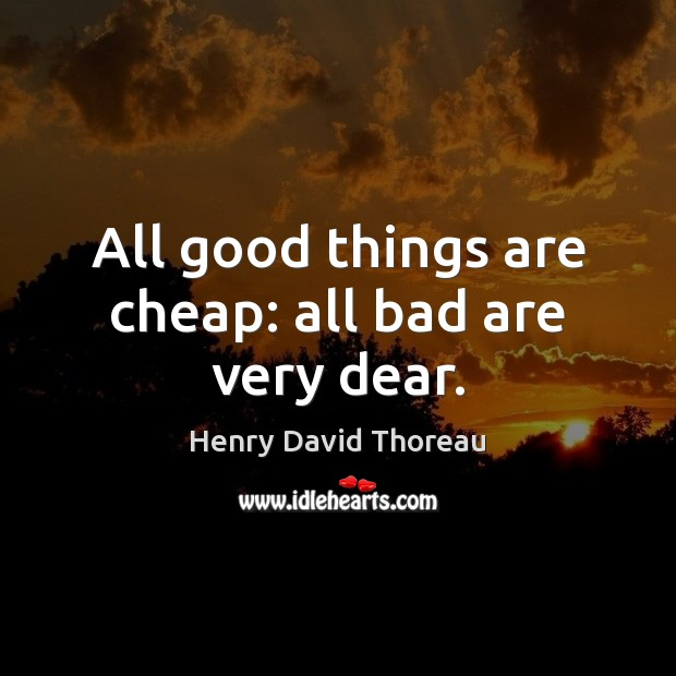 Image, All good things are cheap: all bad are very dear.