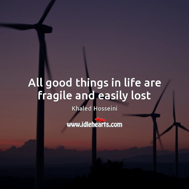 All good things in life are fragile and easily lost Image
