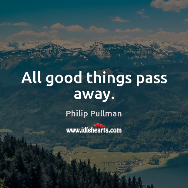 All good things pass away. Image