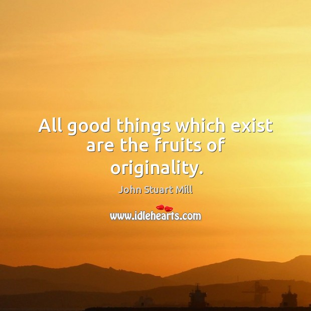 Image, All good things which exist are the fruits of originality.