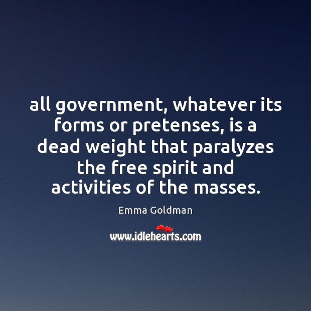Image, All government, whatever its forms or pretenses, is a dead weight that