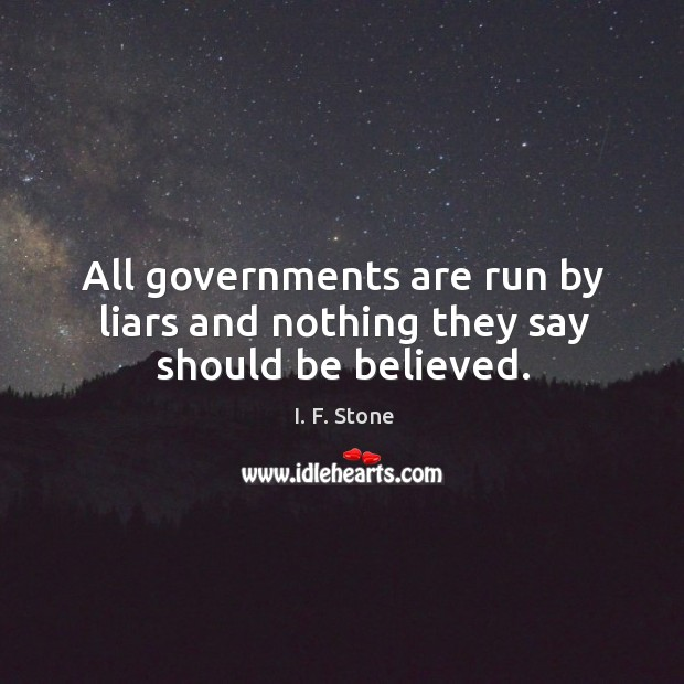 All governments are run by liars and nothing they say should be believed. Image