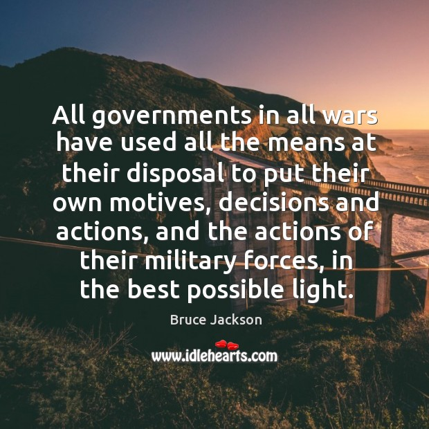 All governments in all wars have used all the means at their disposal to put their own motives Image