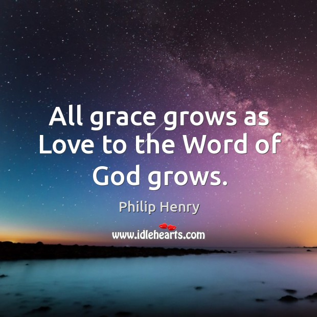 All grace grows as love to the word of God grows. Image
