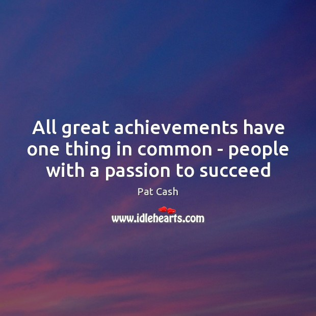 All great achievements have one thing in common – people with a passion to succeed Image